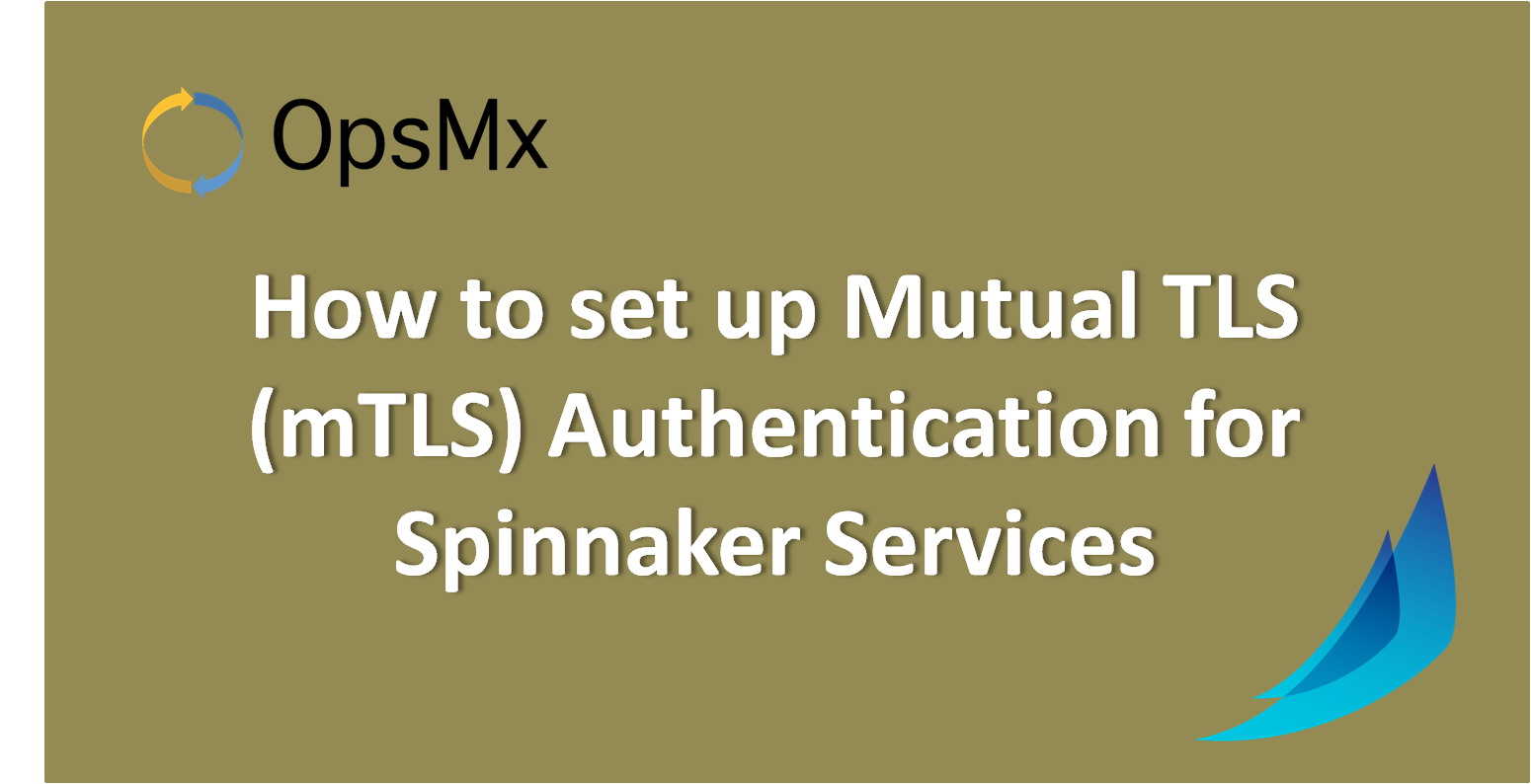 How to set up Mutual TLS (mTLS) Authentication for Spinnaker Services