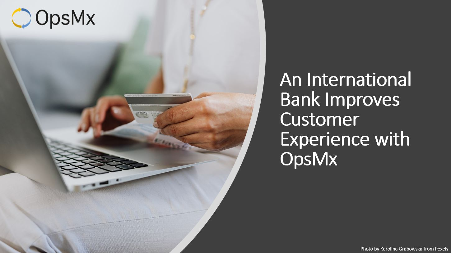 Bank Improves Customer Experience with OpsMx