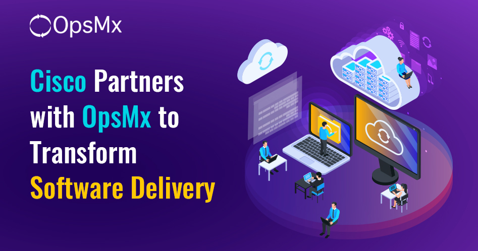 Cisco Partners with OpsMx to Transform Software Delivery