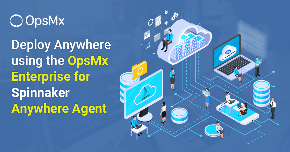 Deploy Anywhere using the OpsMx Enterprise for Spinnaker Anywhere Agent