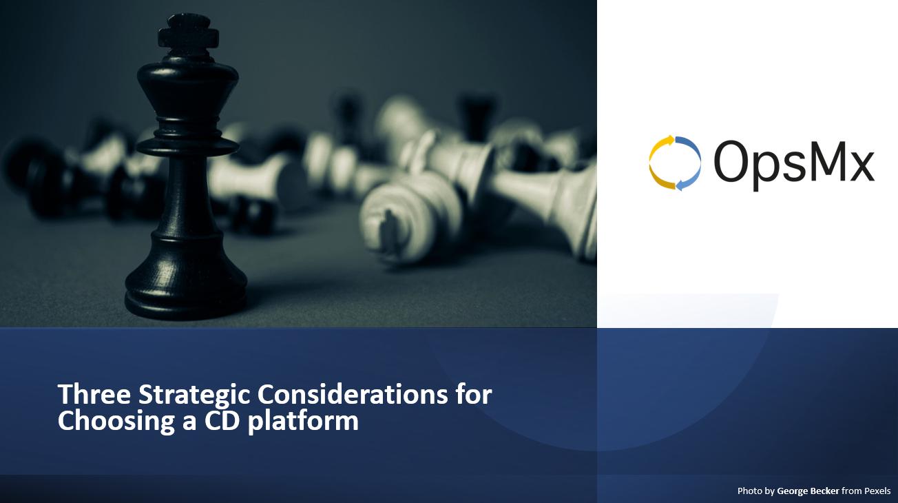 Strategic Considerations for choosing a CD platform
