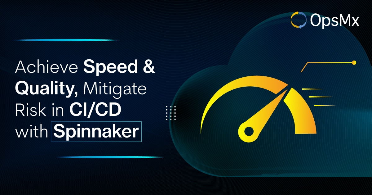 Achieve Speed & Quality Mitigate risk in CICD with Spinnaker